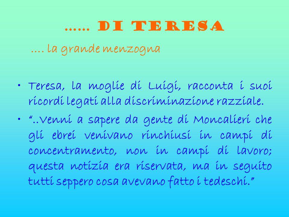 """…… di teresa …. la grande menzogna •Teresa, la moglie di Luigi, racconta i suoi ricordi legati alla discriminazione razziale. •""""..Venni a sapere da ge"""