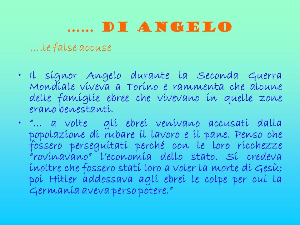…… di angelo ….le false accuse •Il signor Angelo durante la Seconda Guerra Mondiale viveva a Torino e rammenta che alcune delle famiglie ebree che viv