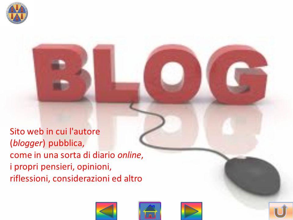 Sito web in cui l'autore (blogger) pubblica, come in una sorta di diario online, i propri pensieri, opinioni, riflessioni, considerazioni ed altro