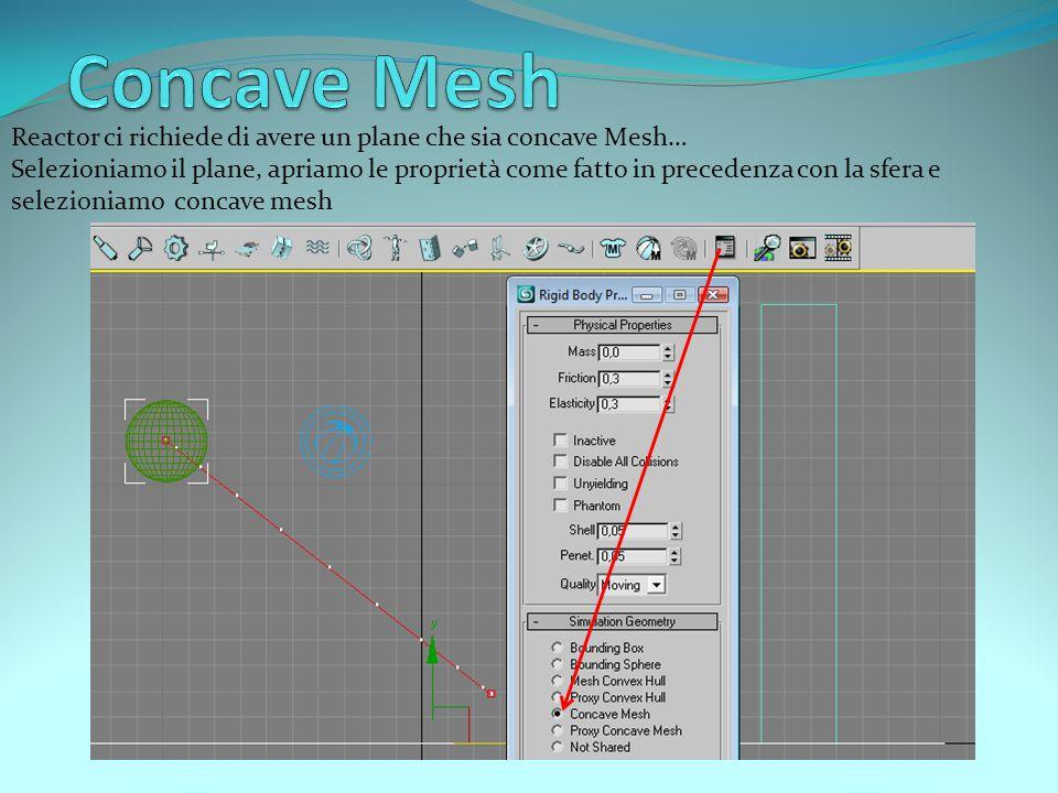 Reactor ci richiede di avere un plane che sia concave Mesh… Selezioniamo il plane, apriamo le proprietà come fatto in precedenza con la sfera e selezioniamo concave mesh