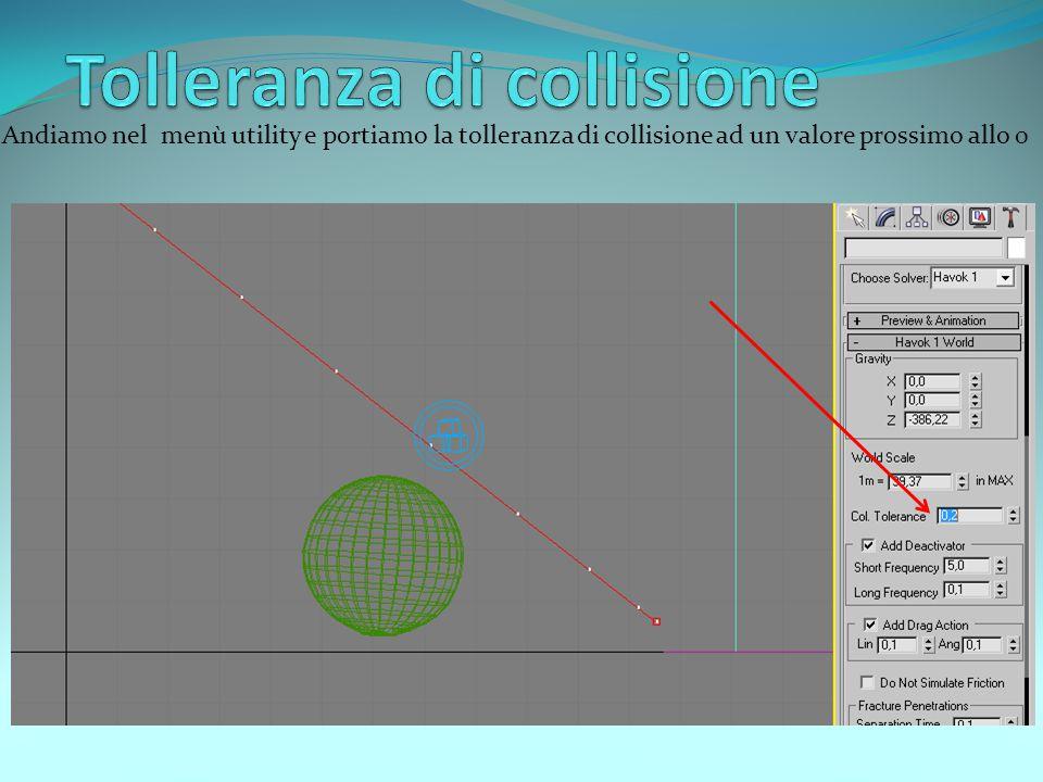 Andiamo nel menù utility e portiamo la tolleranza di collisione ad un valore prossimo allo 0