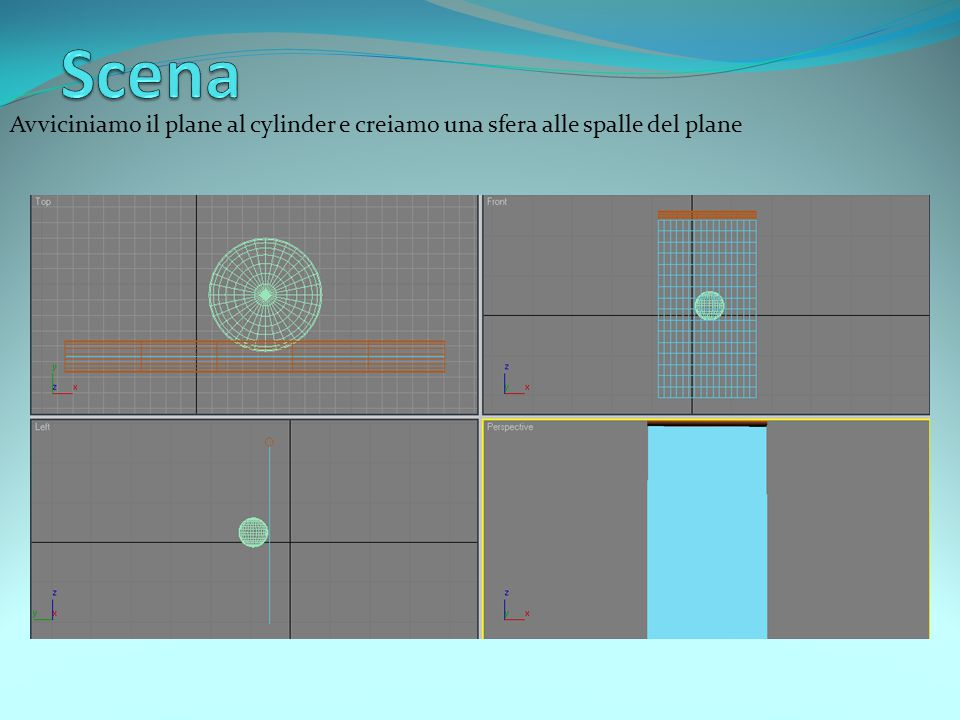Avviciniamo il plane al cylinder e creiamo una sfera alle spalle del plane