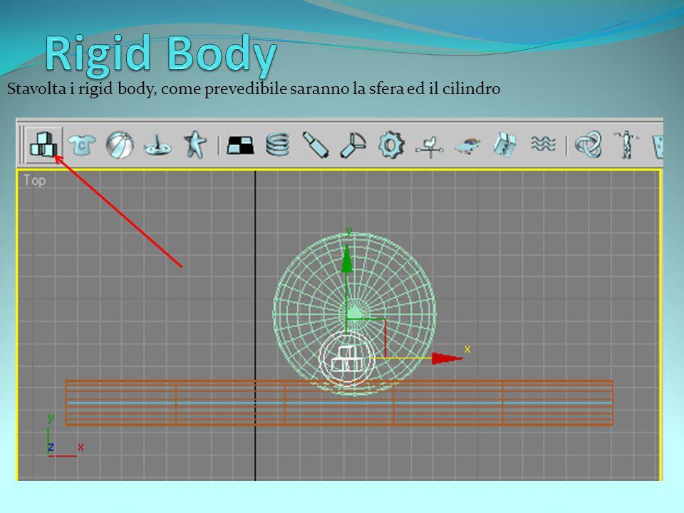 Stavolta i rigid body, come prevedibile saranno la sfera ed il cilindro