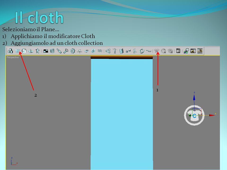 Selezioniamo il Plane… 1)Applichiamo il modificatore Cloth 2)Aggiungiamolo ad un cloth collection 2 1