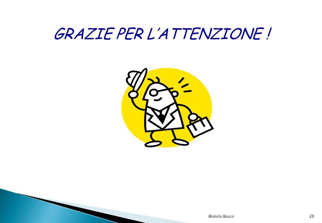 GRAZIE PER L'ATTENZIONE ! 28Manola Bauco