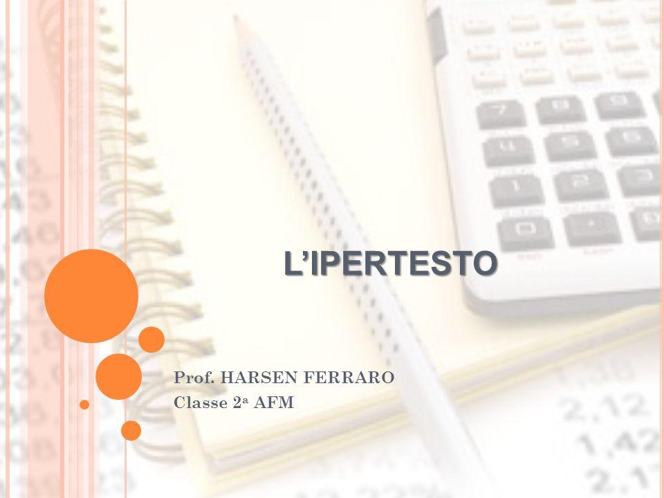 L'IPERTESTO Prof. HARSEN FERRARO Classe 2 a AFM