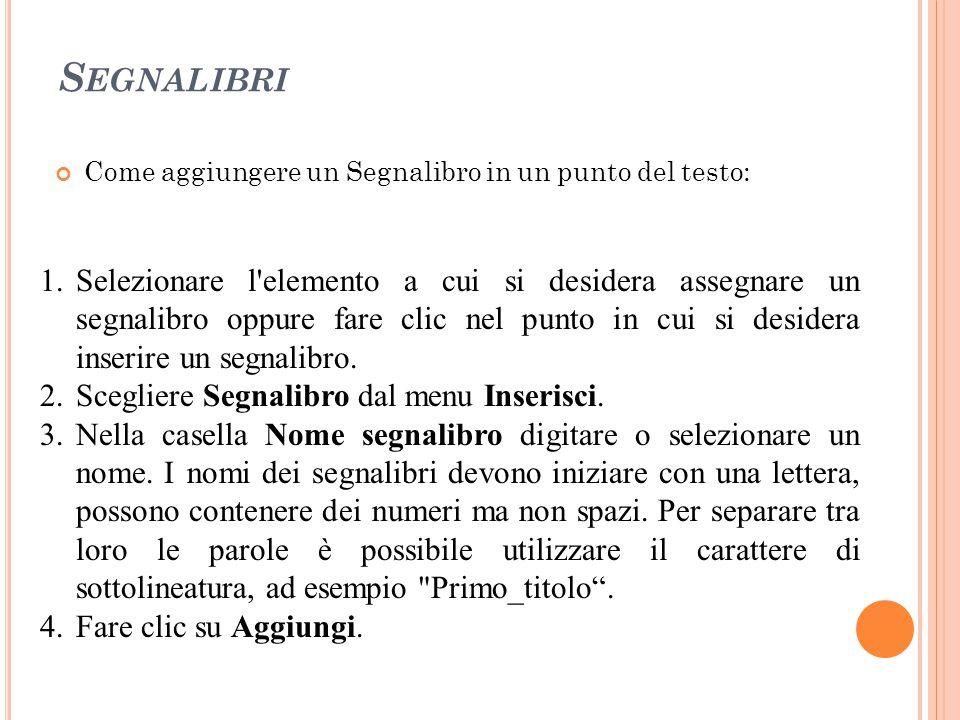 S EGNALIBRI Come aggiungere un Segnalibro in un punto del testo: 1.Selezionare l'elemento a cui si desidera assegnare un segnalibro oppure fare clic n