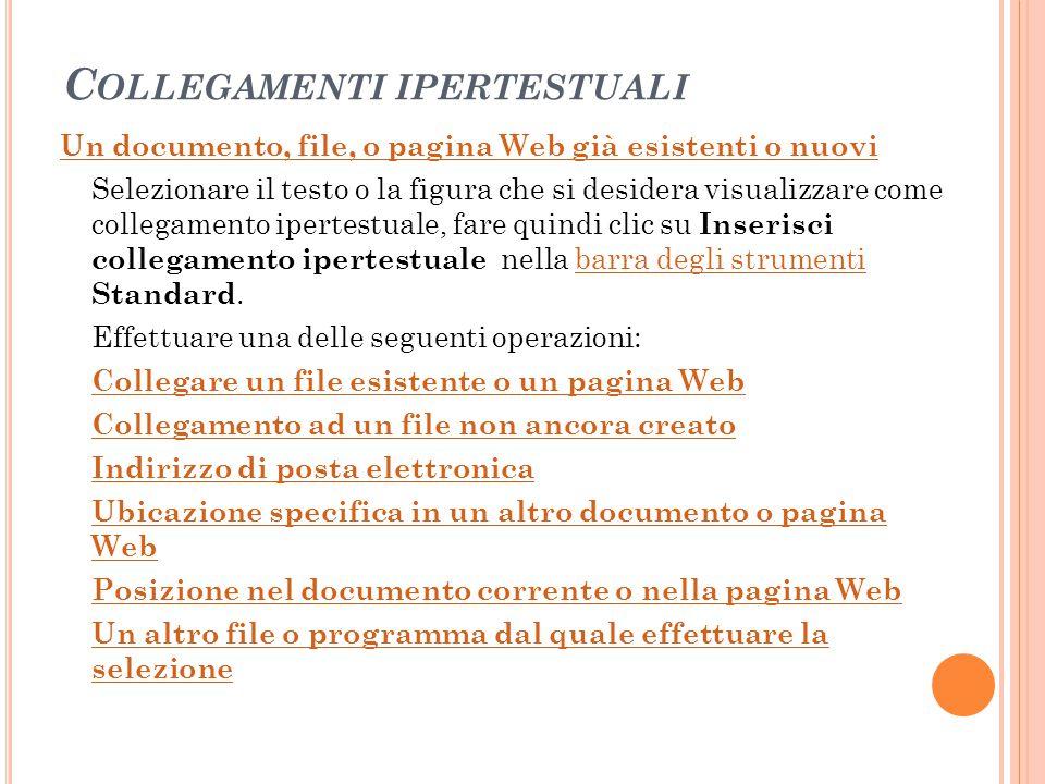 C OLLEGAMENTI IPERTESTUALI Un documento, file, o pagina Web già esistenti o nuovi Selezionare il testo o la figura che si desidera visualizzare come c
