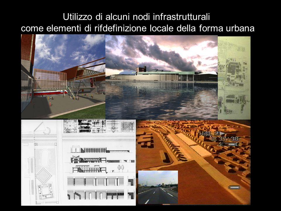 Utilizzo di alcuni nodi infrastrutturali come elementi di rifdefinizione locale della forma urbana