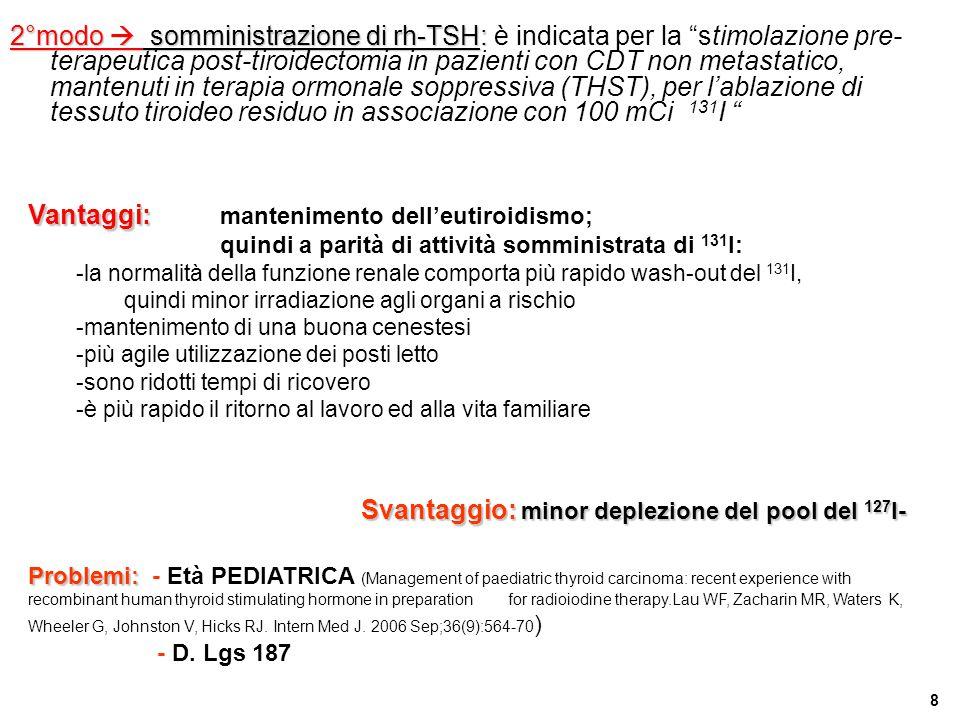 8 Vantaggi: Vantaggi: mantenimento dell'eutiroidismo; quindi a parità di attività somministrata di 131 I: -la normalità della funzione renale comporta