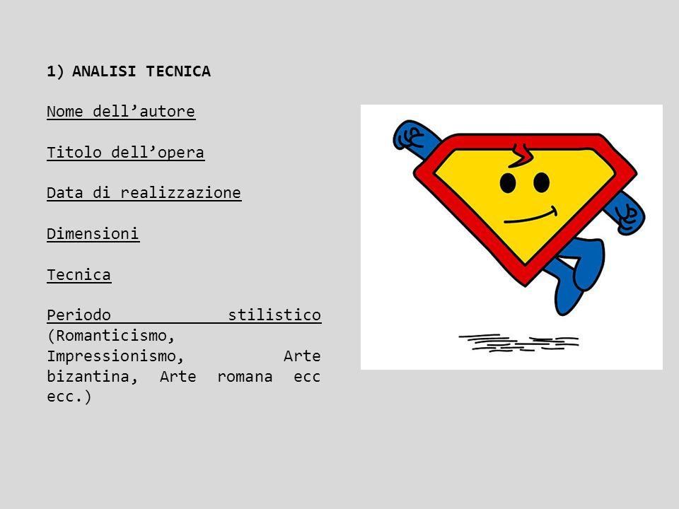 1)ANALISI TECNICA Nome dell'autore Titolo dell'opera Data di realizzazione Dimensioni Tecnica Periodo stilistico (Romanticismo, Impressionismo, Arte b