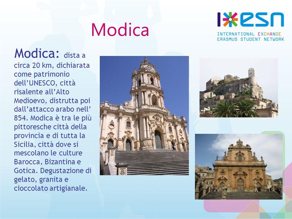 Modica Modica: dista a circa 20 km, dichiarata come patrimonio dell'UNESCO, città risalente all'Alto Medioevo, distrutta poi dall'attacco arabo nell' 854.
