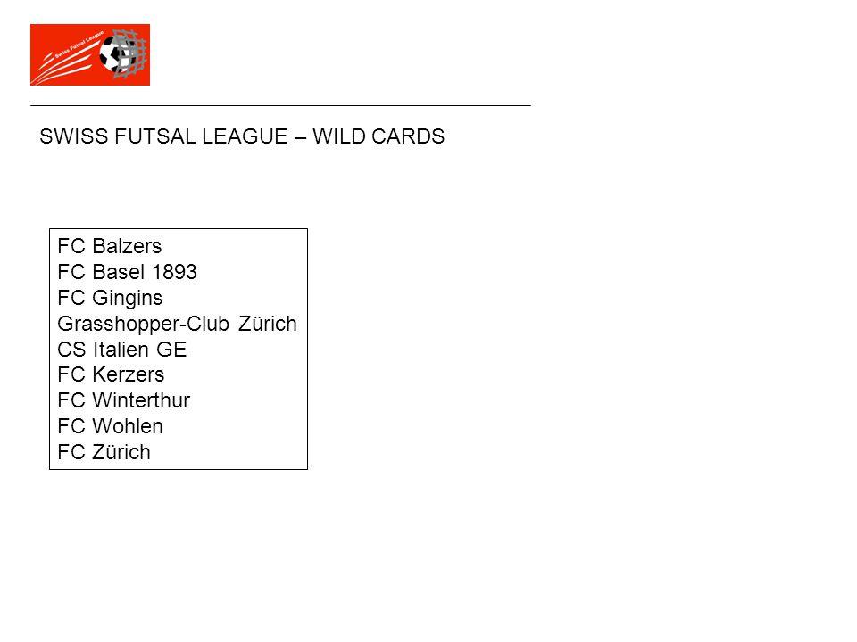 SWISS FUTSAL LEAGUE – WILD CARDS FC Balzers FC Basel 1893 FC Gingins Grasshopper-Club Zürich CS Italien GE FC Kerzers FC Winterthur FC Wohlen FC Züric