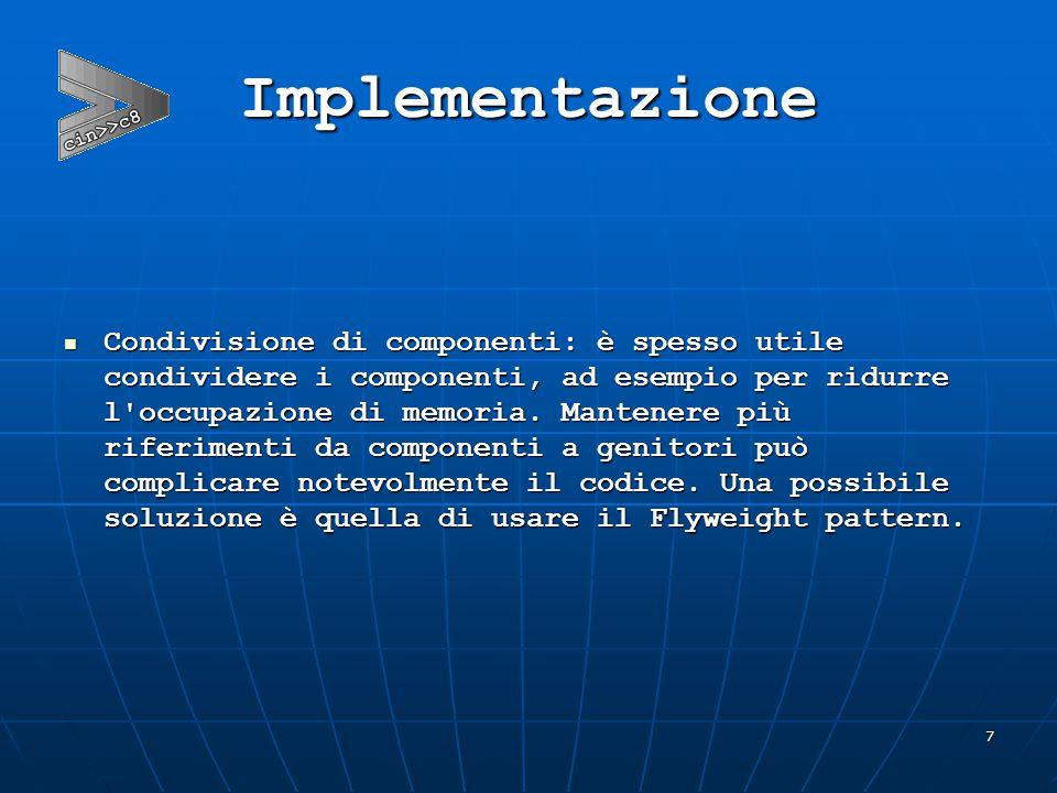 7 Implementazione  Condivisione di componenti: è spesso utile condividere i componenti, ad esempio per ridurre l occupazione di memoria.