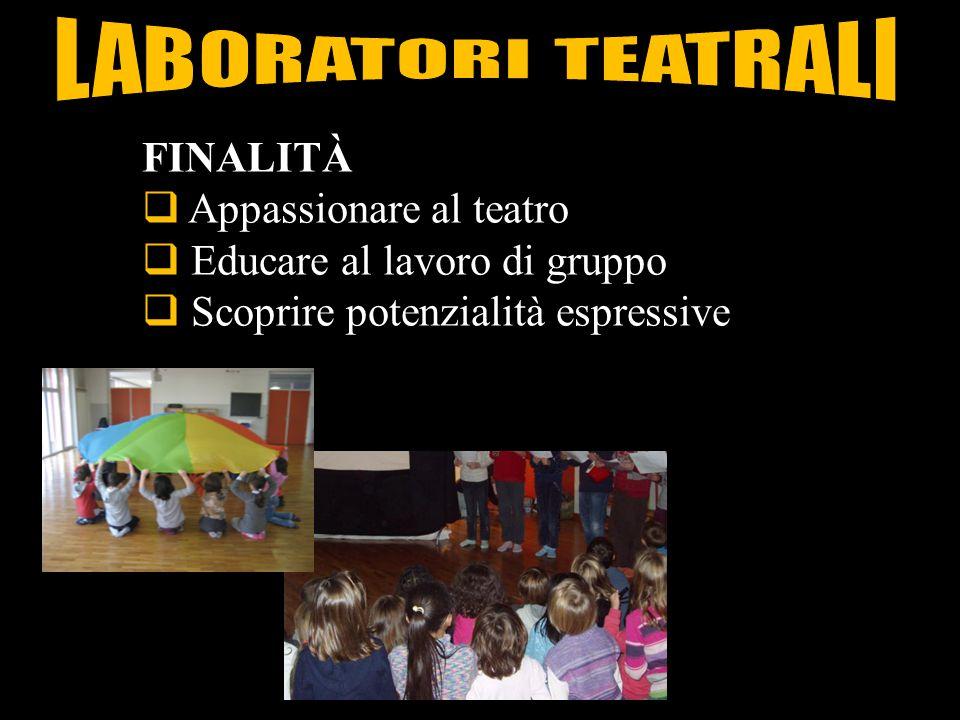 FINALITÀ  Appassionare al teatro  Educare al lavoro di gruppo  Scoprire potenzialità espressive