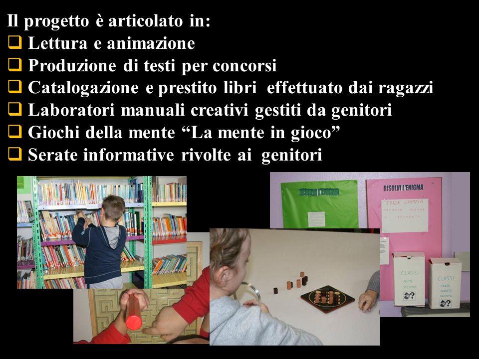 Il progetto è articolato in:  Lettura e animazione  Produzione di testi per concorsi  Catalogazione e prestito libri effettuato dai ragazzi  Labor