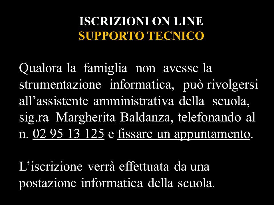 ISCRIZIONI ON LINE SUPPORTO TECNICO Qualora la famiglia non avesse la strumentazione informatica, può rivolgersi all'assistente amministrativa della s