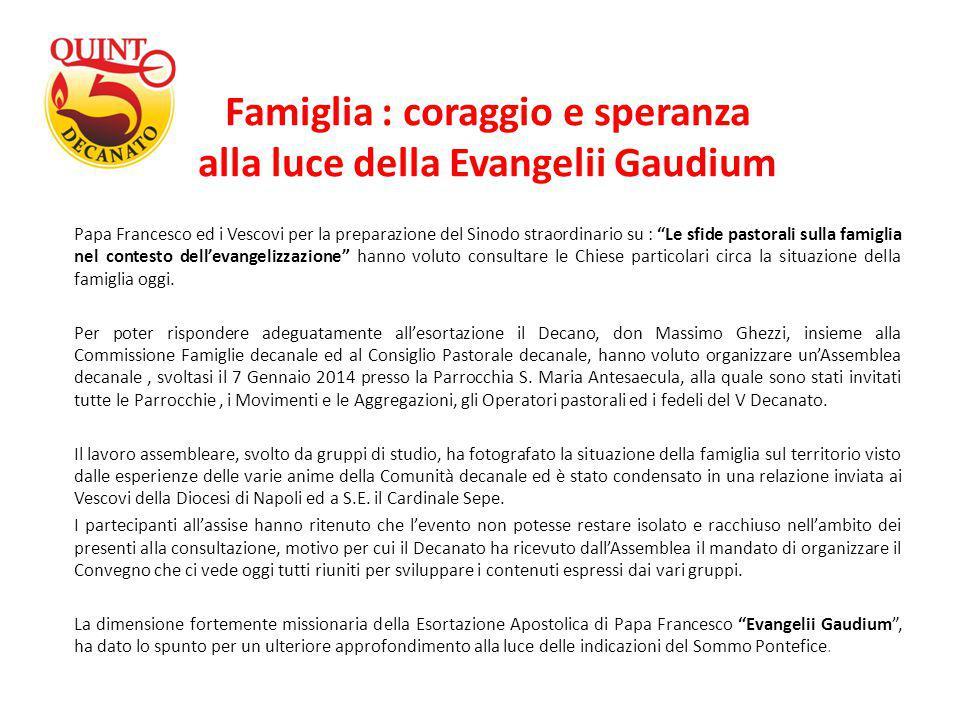 """Famiglia : coraggio e speranza alla luce della Evangelii Gaudium Papa Francesco ed i Vescovi per la preparazione del Sinodo straordinario su : """"Le sfi"""