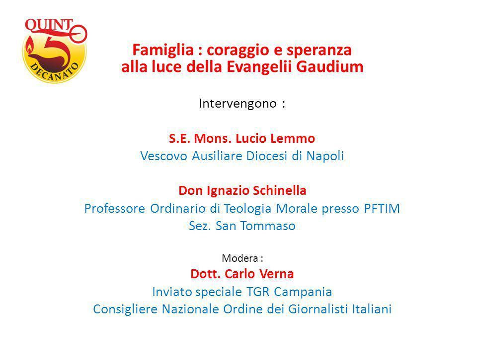 Famiglia : coraggio e speranza alla luce della Evangelii Gaudium Intervengono : S.E. Mons. Lucio Lemmo Vescovo Ausiliare Diocesi di Napoli Don Ignazio