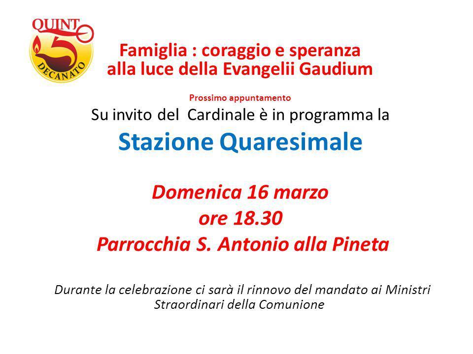 Famiglia : coraggio e speranza alla luce della Evangelii Gaudium Prossimo appuntamento Su invito del Cardinale è in programma la Stazione Quaresimale