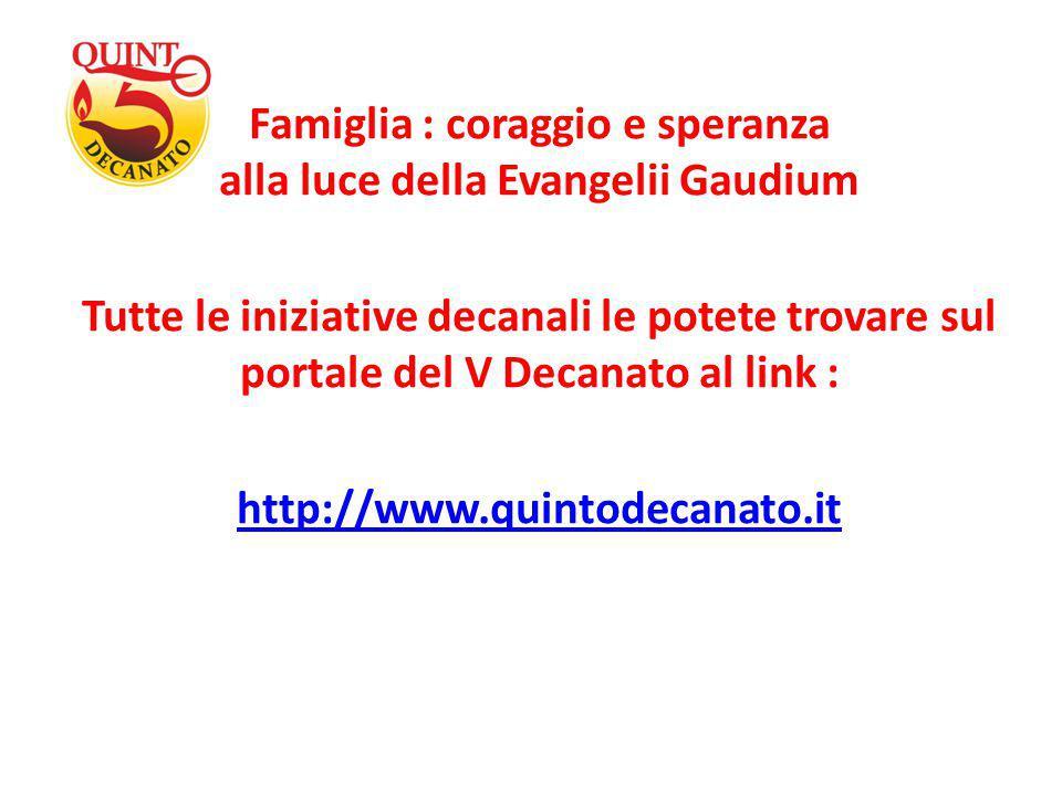 Famiglia : coraggio e speranza alla luce della Evangelii Gaudium Tutte le iniziative decanali le potete trovare sul portale del V Decanato al link : h