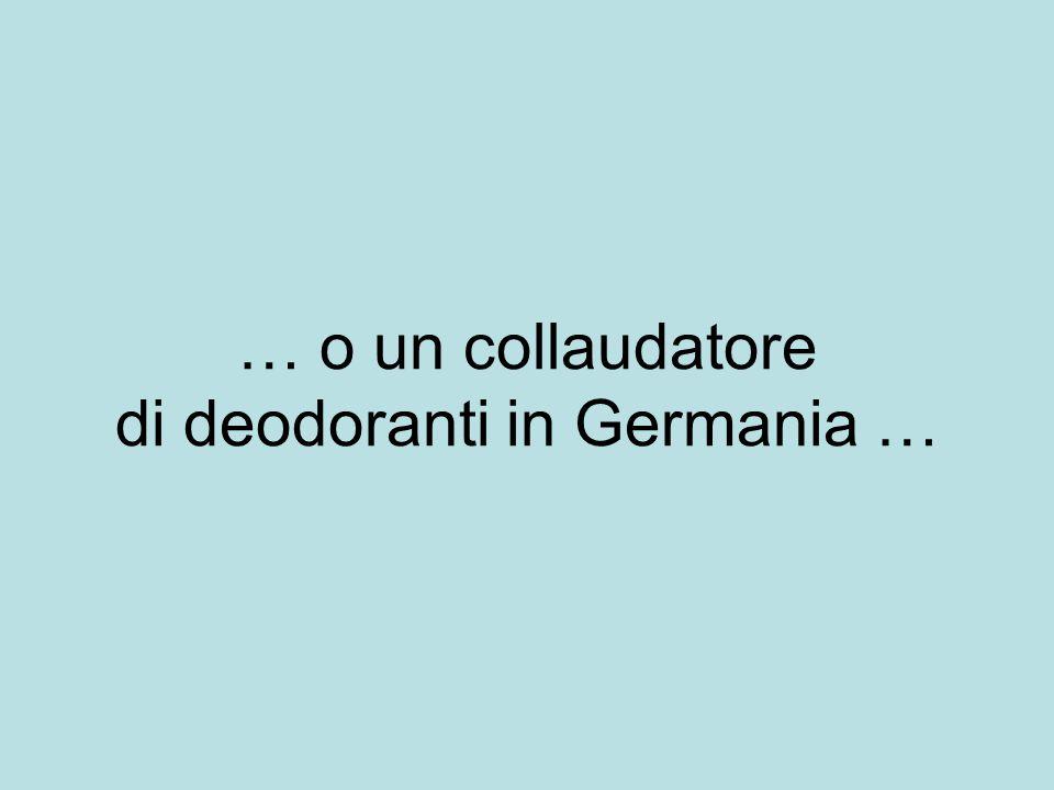 … o un collaudatore di deodoranti in Germania …