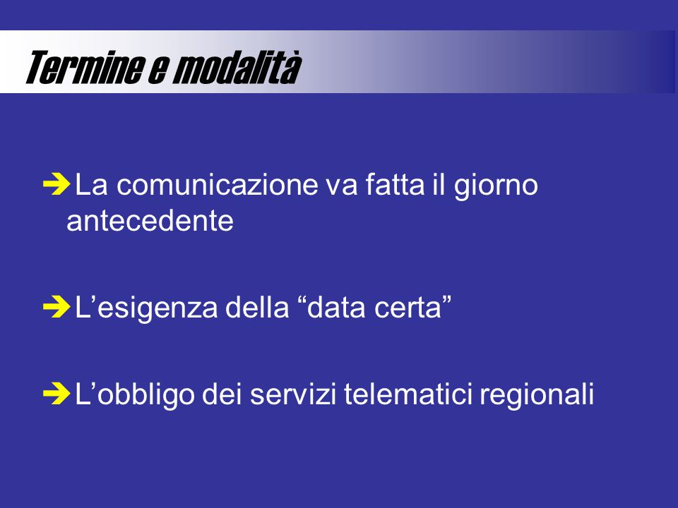 Termine e modalità  La comunicazione va fatta il giorno antecedente  L'esigenza della data certa  L'obbligo dei servizi telematici regionali