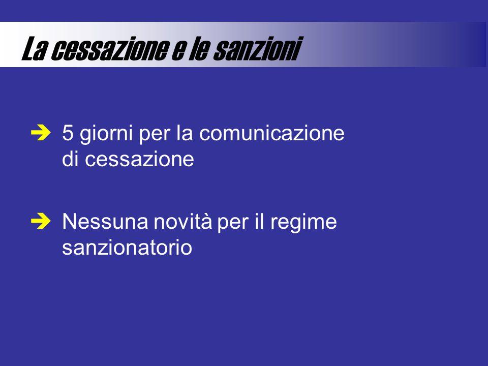 La cessazione e le sanzioni  5 giorni per la comunicazione di cessazione  Nessuna novità per il regime sanzionatorio