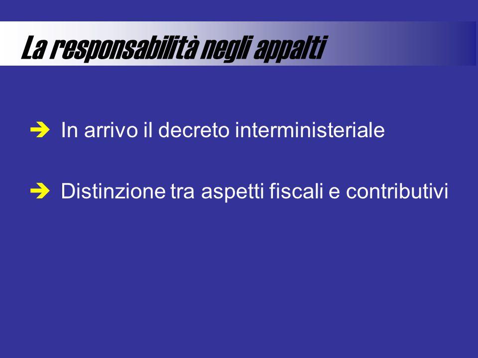 La responsabilità negli appalti  In arrivo il decreto interministeriale  Distinzione tra aspetti fiscali e contributivi