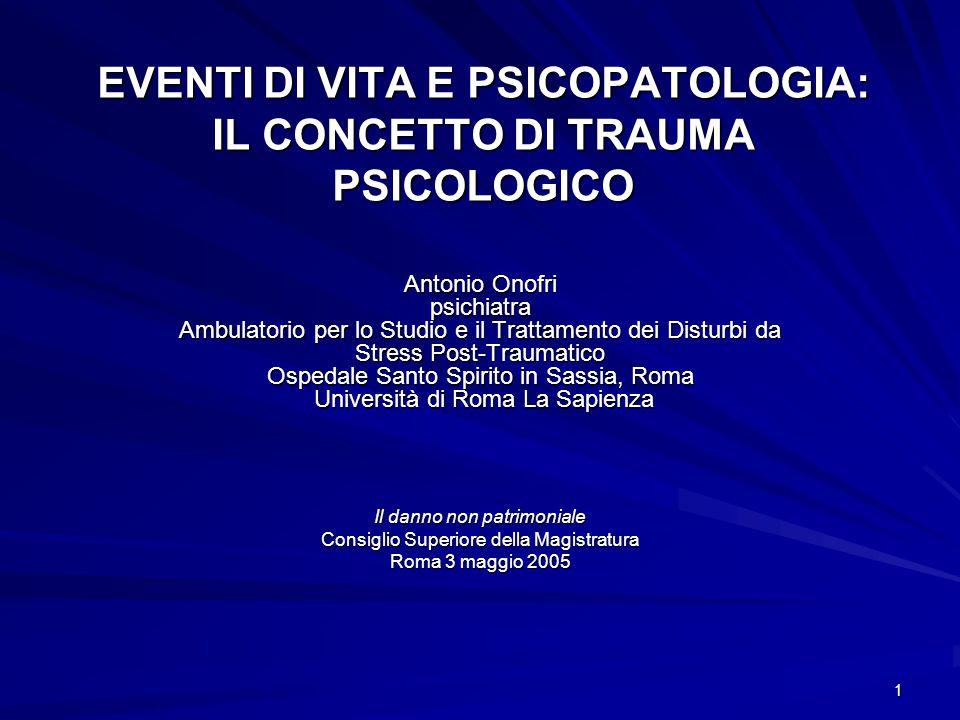 1 EVENTI DI VITA E PSICOPATOLOGIA: IL CONCETTO DI TRAUMA PSICOLOGICO Antonio Onofri psichiatra Ambulatorio per lo Studio e il Trattamento dei Disturbi