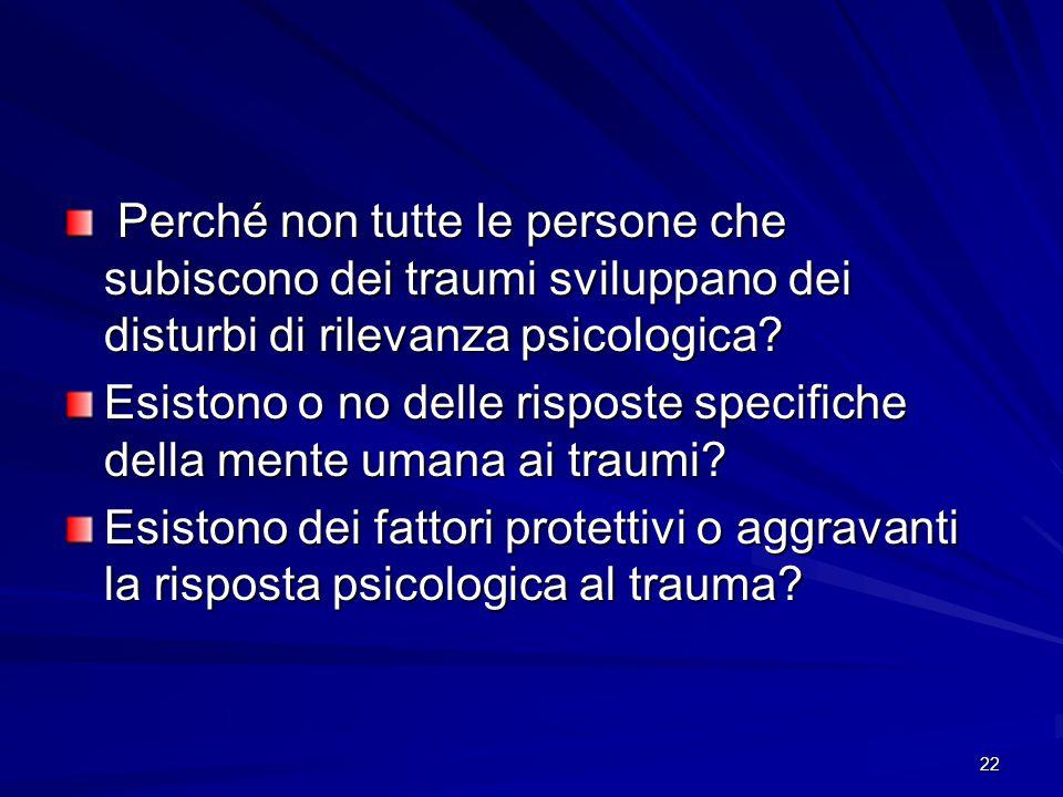 22 Perché non tutte le persone che subiscono dei traumi sviluppano dei disturbi di rilevanza psicologica? Perché non tutte le persone che subiscono de