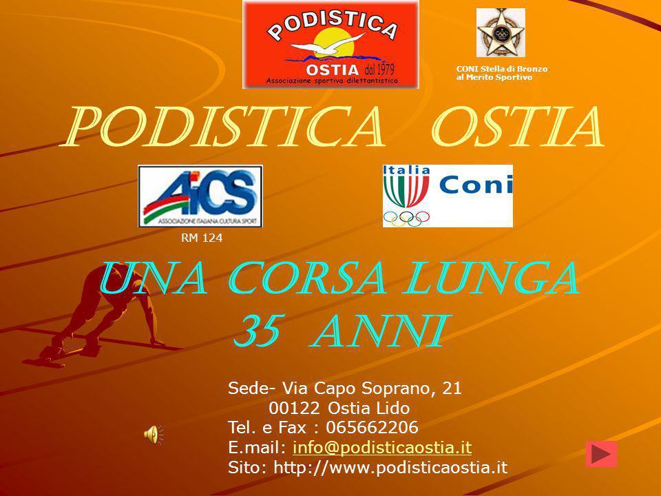 Podistica Ostia UNA CORSA LUNGA 35 ANNI Sede- Via Capo Soprano, 21 00122 Ostia Lido Tel.