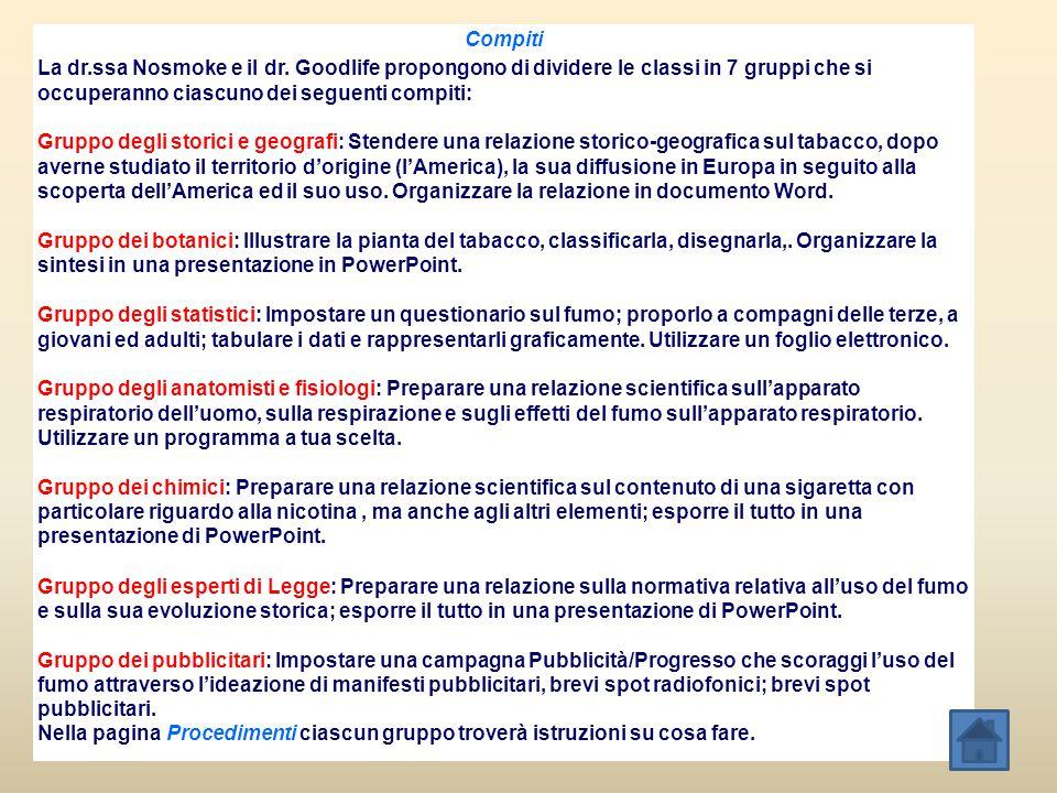 Compiti La dr.ssa Nosmoke e il dr. Goodlife propongono di dividere le classi in 7 gruppi che si occuperanno ciascuno dei seguenti compiti: Gruppo degl