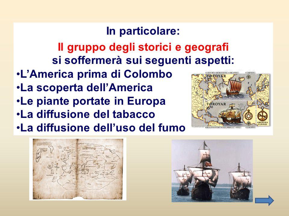 In particolare: Il gruppo degli storici e geografi si soffermerà sui seguenti aspetti: •L'America prima di Colombo •La scoperta dell'America •Le piant