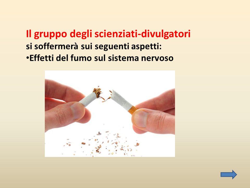 Il gruppo degli scienziati-divulgatori si soffermerà sui seguenti aspetti: • Effetti del fumo sul sistema nervoso