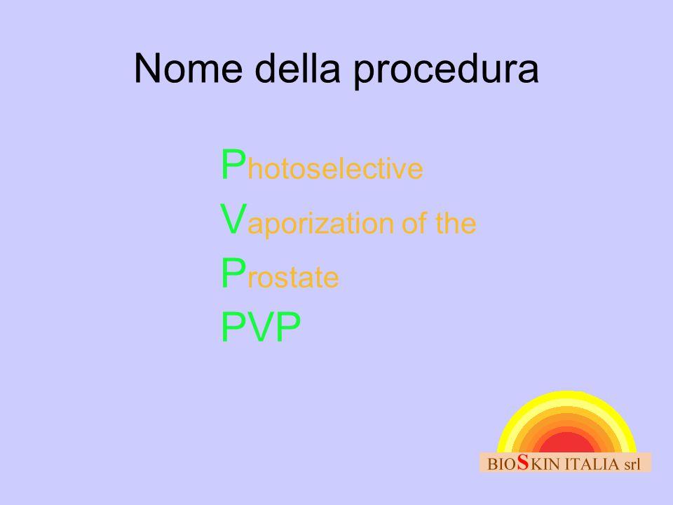 Nome della procedura P hotoselective V aporization of the P rostate PVP