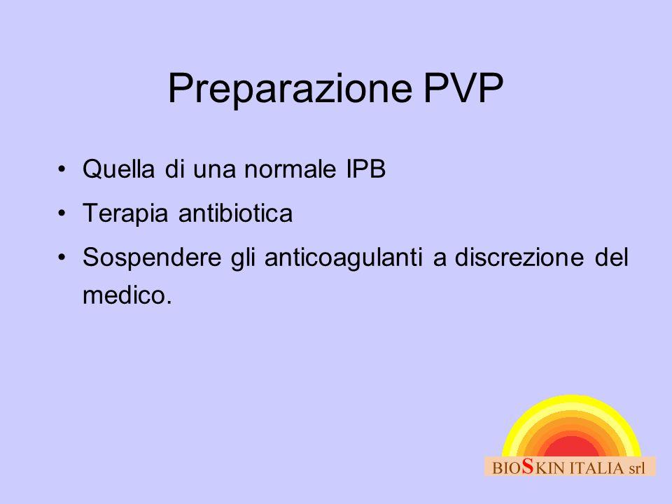 Preparazione PVP •Quella di una normale IPB •Terapia antibiotica •Sospendere gli anticoagulanti a discrezione del medico.