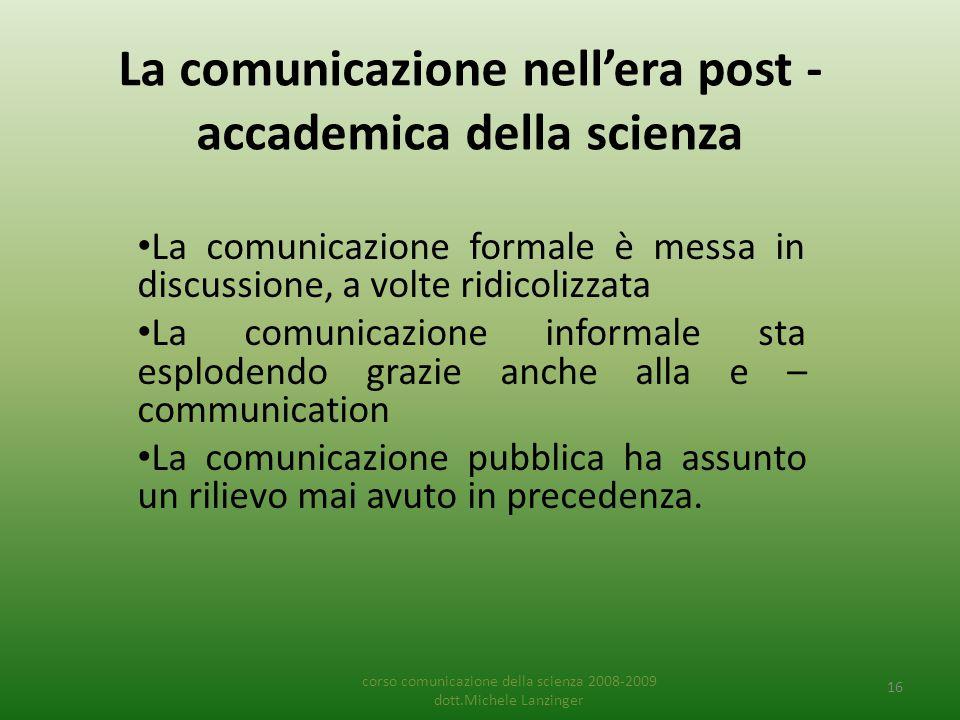 La comunicazione nell'era post - accademica della scienza • La comunicazione formale è messa in discussione, a volte ridicolizzata • La comunicazione