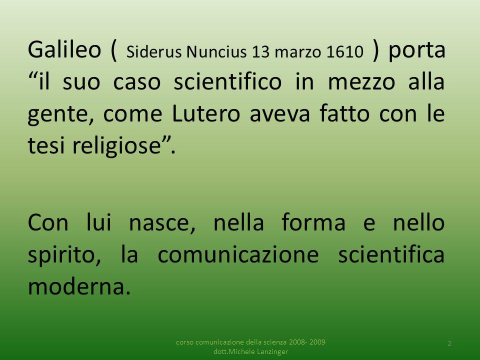 """corso comunicazione della scienza 2008- 2009 dott.Michele Lanzinger 2 Galileo ( Siderus Nuncius 13 marzo 1610 ) porta """"il suo caso scientifico in mezz"""