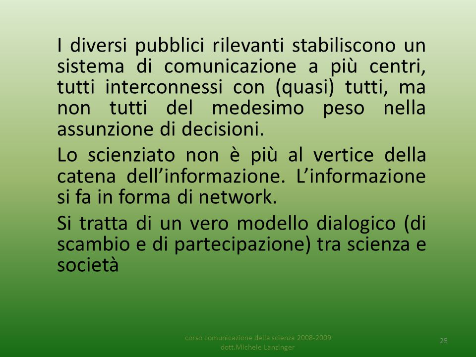 I diversi pubblici rilevanti stabiliscono un sistema di comunicazione a più centri, tutti interconnessi con (quasi) tutti, ma non tutti del medesimo p