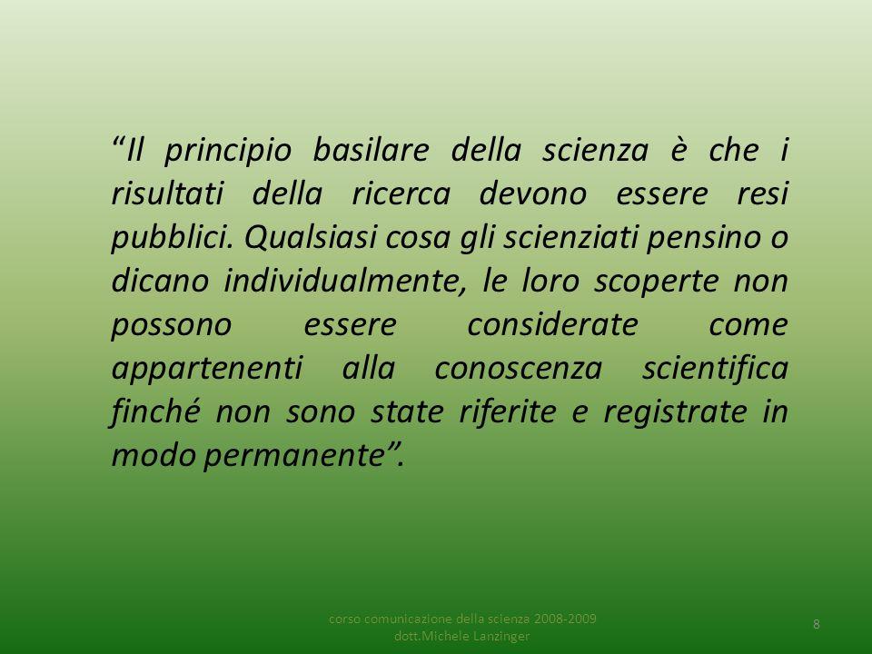 Il principio basilare della scienza è che i risultati della ricerca devono essere resi pubblici.