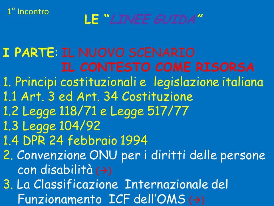 """LE """"LINEE GUIDA"""" I PARTE: IL NUOVO SCENARIO IL CONTESTO COME RISORSA 1. Principi costituzionali e legislazione italiana 1.1 Art. 3 ed Art. 34 Costituz"""