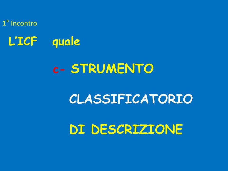 1° Incontro L'ICF quale c- STRUMENTO CLASSIFICATORIO DI DESCRIZIONE