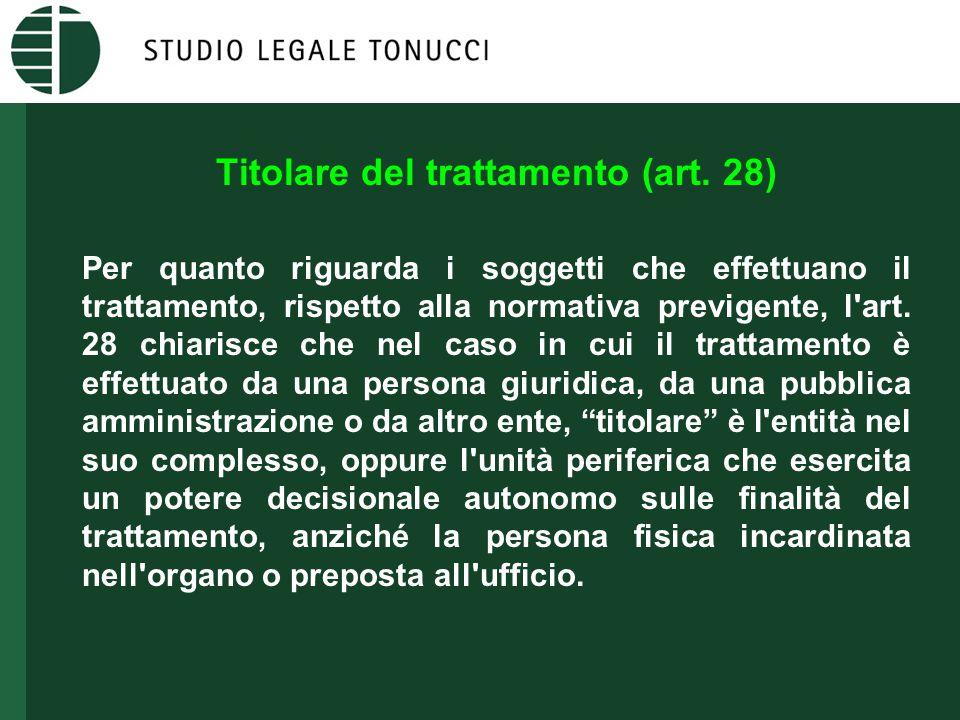 Titolare del trattamento (art. 28) Per quanto riguarda i soggetti che effettuano il trattamento, rispetto alla normativa previgente, l'art. 28 chiaris