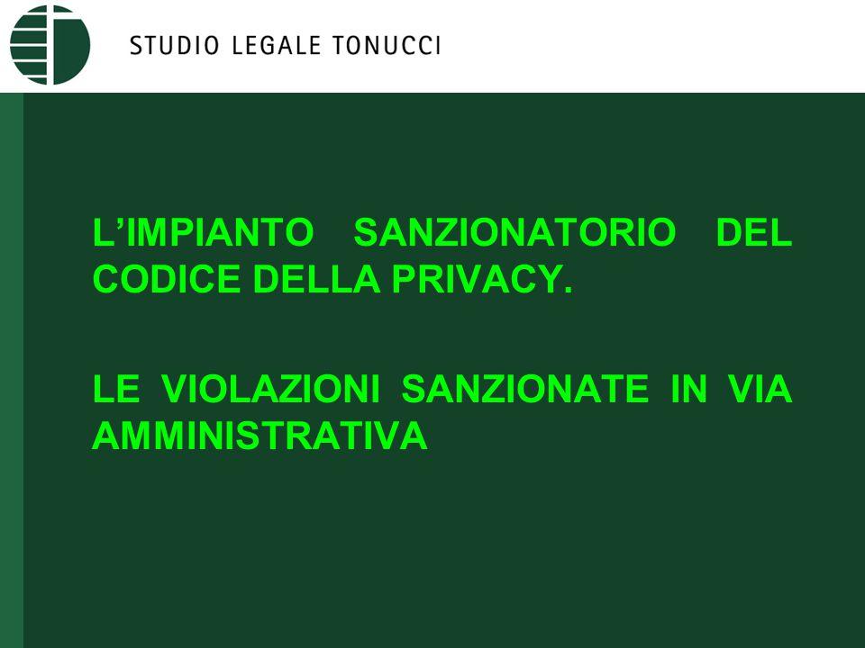 L'IMPIANTO SANZIONATORIO DEL CODICE DELLA PRIVACY: LE VIOLAZIONI SANZIONATE IN VIA AMMINISTRATIVA Art.