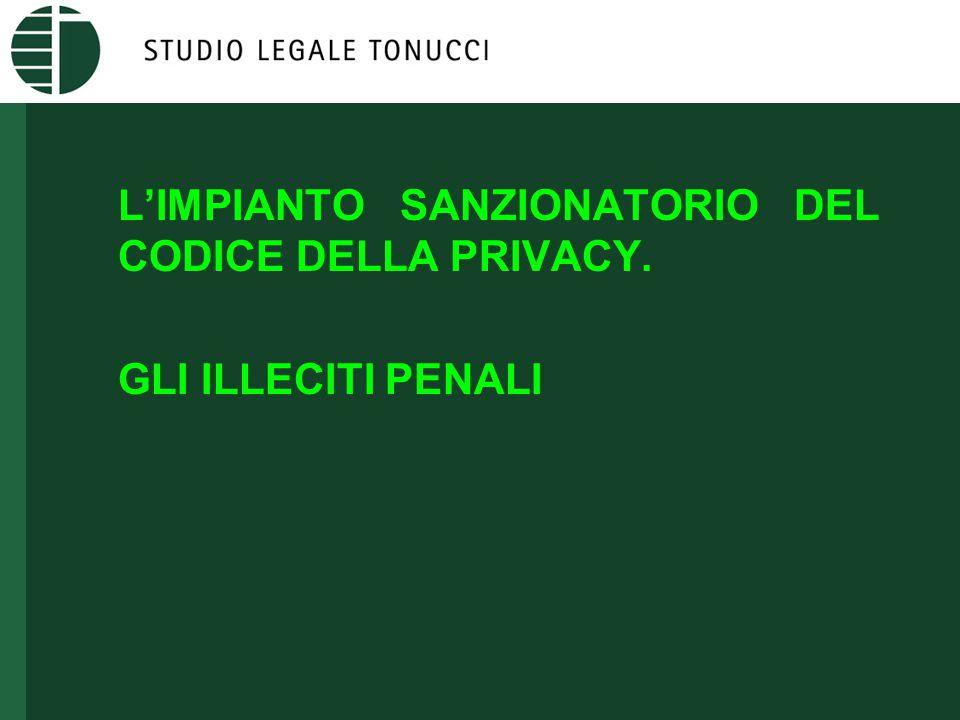 L'IMPIANTO SANZIONATORIO DEL CODICE DELLA PRIVACY: GLI ILLECITI PENALI Art.