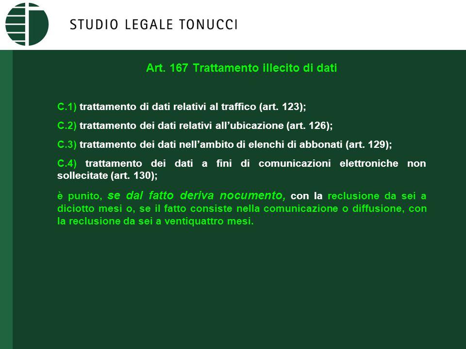 Art. 167 Trattamento illecito di dati C.1) trattamento di dati relativi al traffico (art. 123); C.2) trattamento dei dati relativi all'ubicazione (art