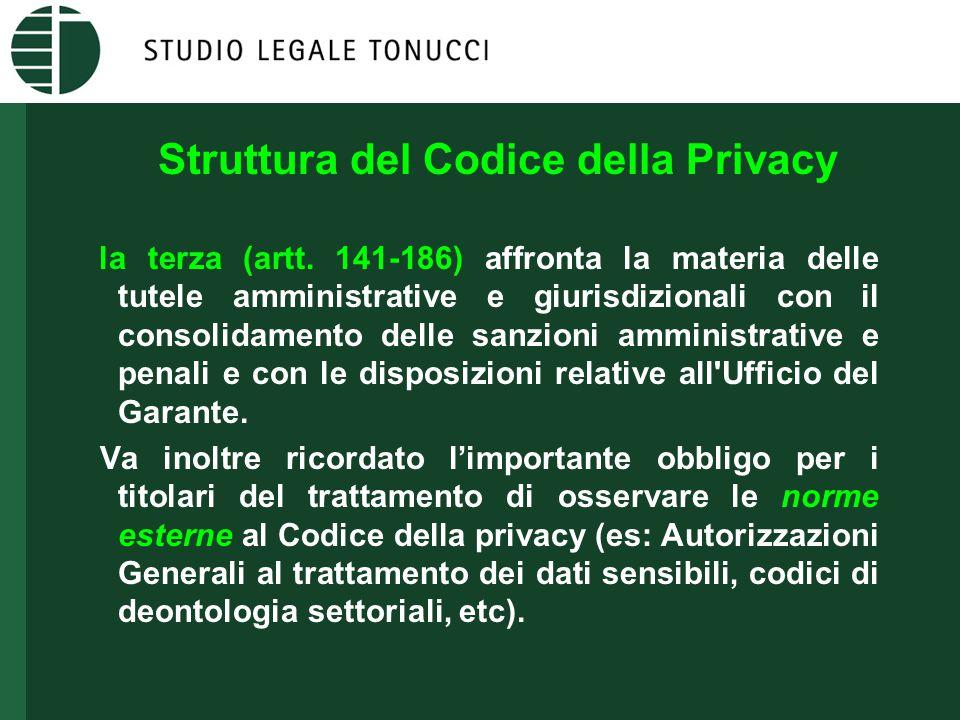 Struttura del Codice della Privacy la terza (artt. 141-186) affronta la materia delle tutele amministrative e giurisdizionali con il consolidamento de