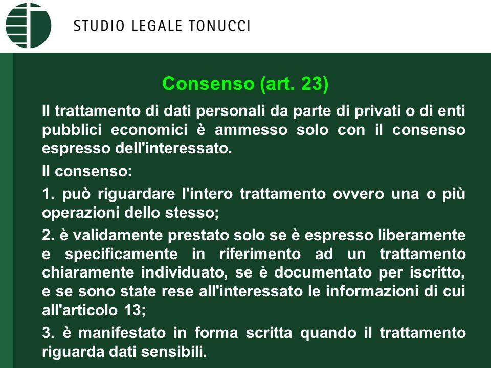 Consenso (art. 23) Il trattamento di dati personali da parte di privati o di enti pubblici economici è ammesso solo con il consenso espresso dell'inte