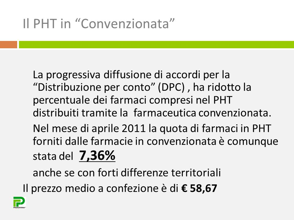 """Il PHT in """"Convenzionata"""" La progressiva diffusione di accordi per la """"Distribuzione per conto"""" (DPC), ha ridotto la percentuale dei farmaci compresi"""